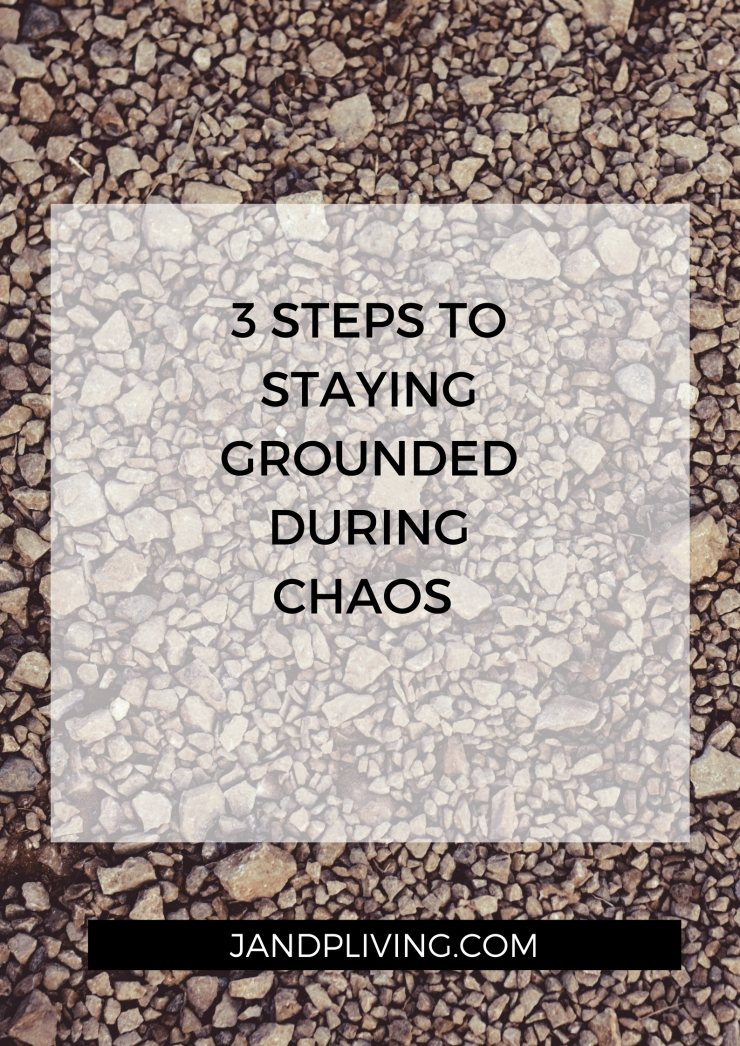 3 STEPS TO STAYING GROUNDED DURING CHAOS SC