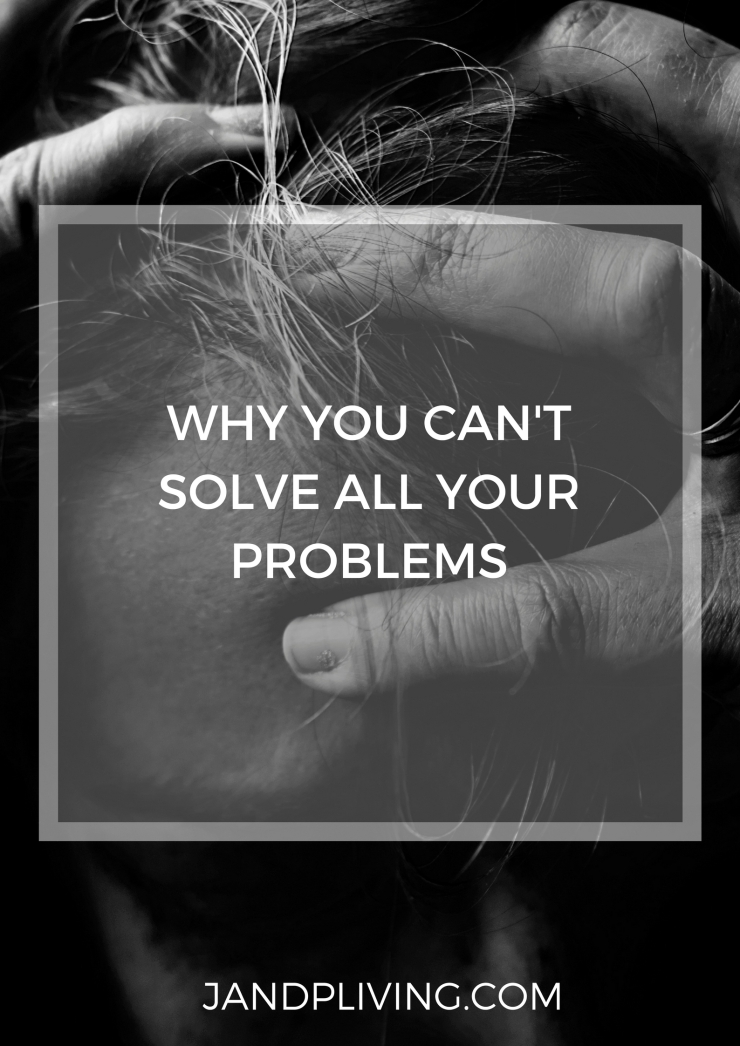 Why You Can't Solve All Your Problems