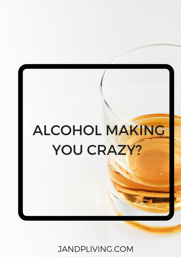 ALCOHOL MAKING YOU CRAZY SC