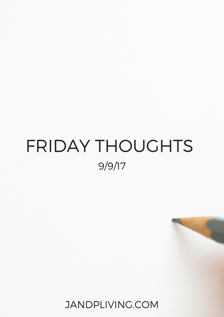 FRIDAY THOUGHTS 9:9:17