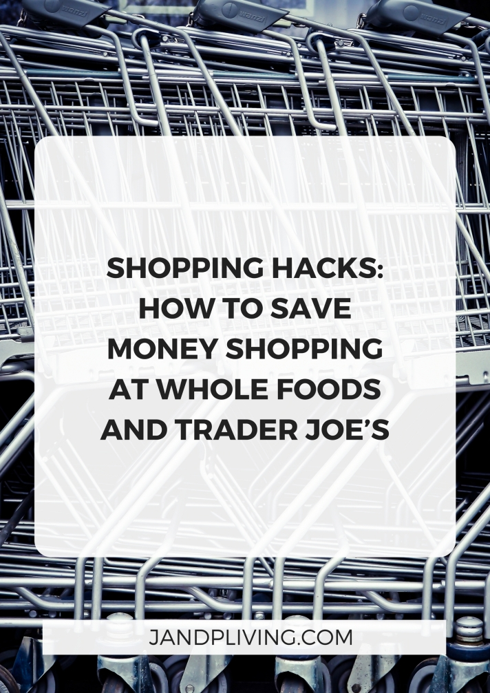 Shopping Hacks- How To Save Money Shopping at Whole Foods and Trader Joe_s
