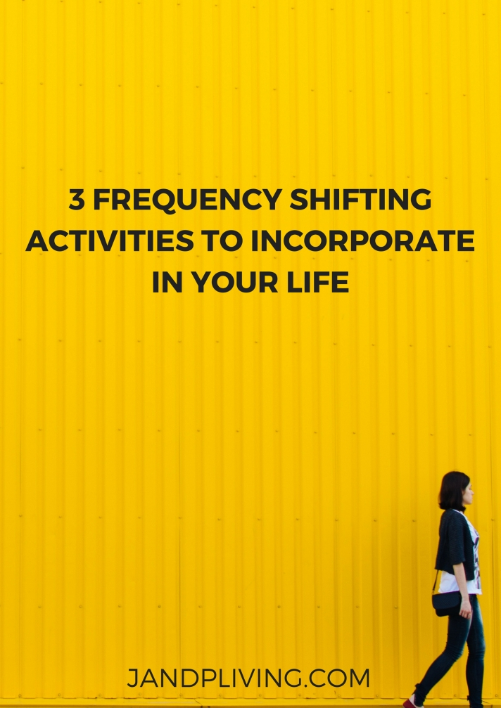 3 FREQUENCY SHIFTING ACTIVITIES TO INCORPORATE IN YOUR LIFE SC